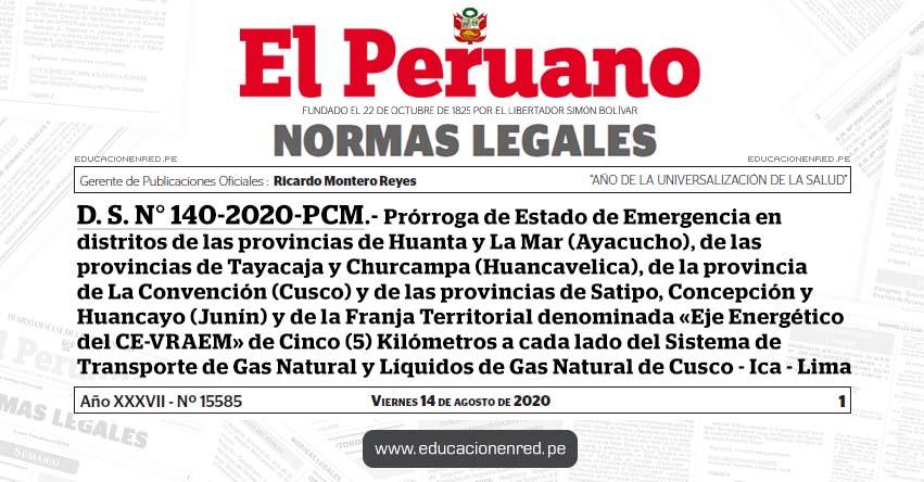 D. S. N° 140-2020-PCM.- Prórroga de Estado de Emergencia en distritos de las provincias de Huanta y La Mar (Ayacucho), de las provincias de Tayacaja y Churcampa (Huancavelica), de la provincia de La Convención (Cusco) y de las provincias de Satipo, Concepción y Huancayo (Junín) y de la Franja Territorial denominada «Eje Energético del CE-VRAEM» de Cinco (5) Kilómetros a cada lado del Sistema de Transporte de Gas Natural y Líquidos de Gas Natural de Cusco - Ica - Lima
