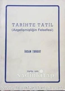 İhsan Turgut - Tarihte Tatil (Azgelişmişliğin Felsefesi)