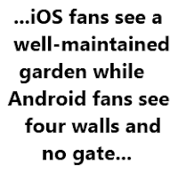 ...iOS fans see a well-maintained garden while Android fans see four walls and no gate...