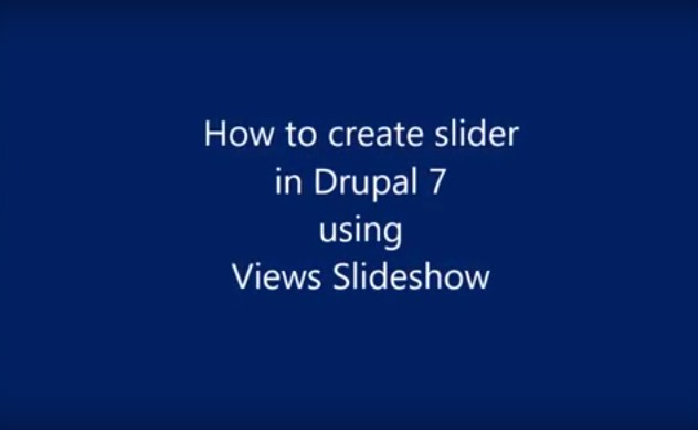 How to create sliders in Drupal 7 using Views Slideshow?