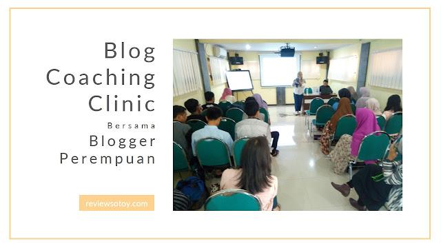 serunya blog coaching clinic bersama blogger perempuan - review sotoy