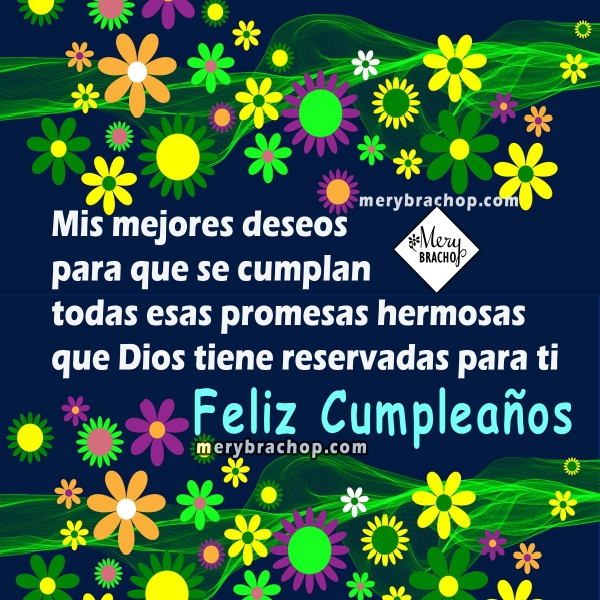 Mensajes de Cumpleaños por Mery Bracho, frases cristianas con lindas imágenes para felicitar en cumpleaños.