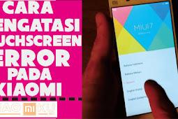 3 Cara Mengatasi Touchscreen Error pada Xiaomi