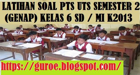 Latihan Soal PTS UTS Semester 2 (Genap) Kelas 6 SD / MI Kurikulum 2013 Tahun 2022 2023 2023