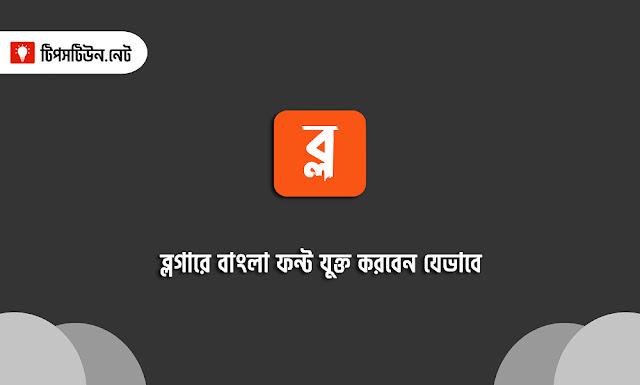 How to add Bangla font to Blogger. ব্লগারে বাংলা ফন্ট যুক্ত করবেন যেভাবে