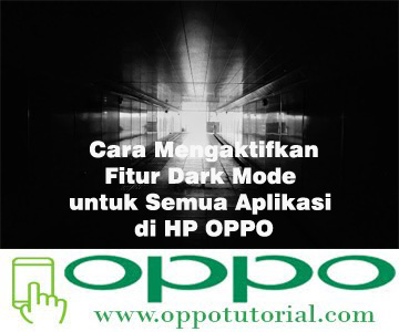 Cara Mengaktifkan Fitur Dark Mode untuk Semua Aplikasi di HP OPPO