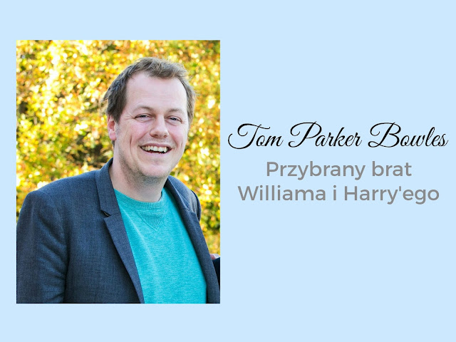 Tom Parker Bowles - przybrany brat Williama i Harry'ego