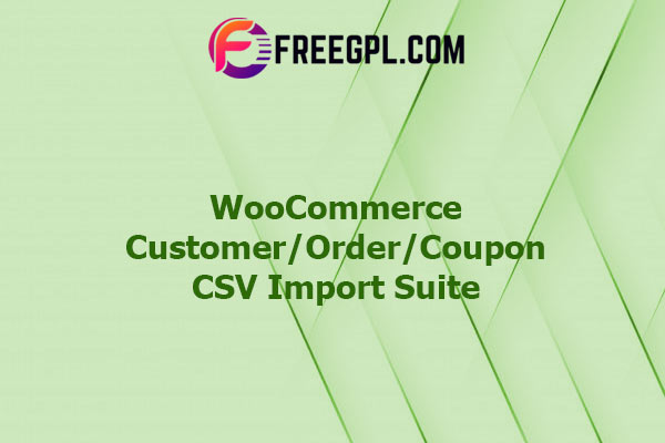 WooCommerce Customer/Order/Coupon CSV Import Suite Nulled Download Free