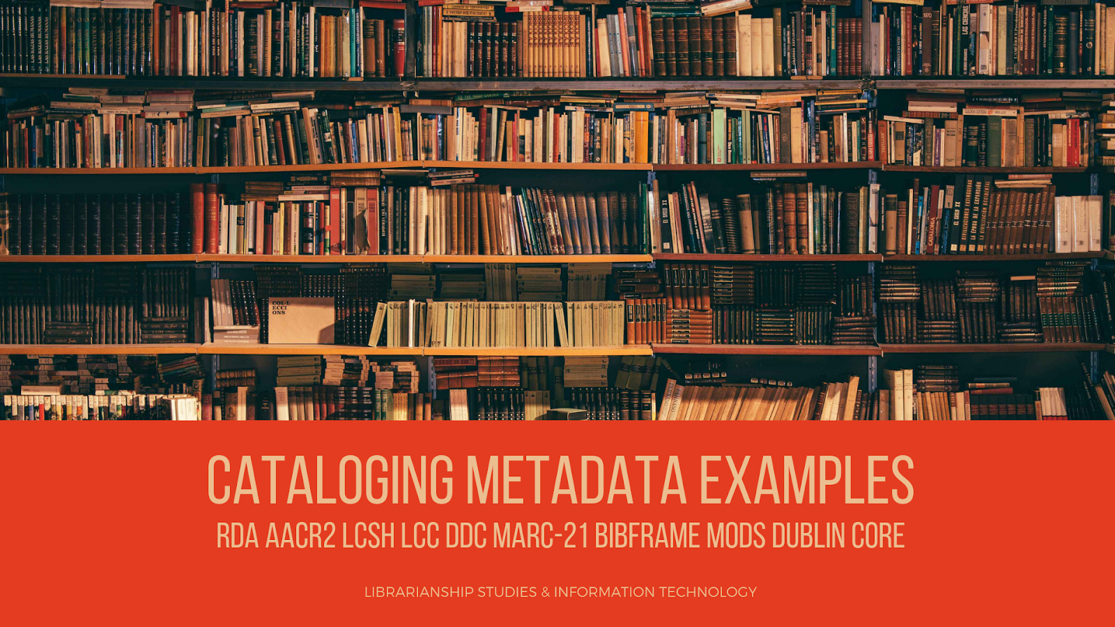 CATALOGING METADATA EXAMPLES RDA AACR2 LCSH LCC DDC MARC-21 BIBFRAME MODS DUBLIN CORE