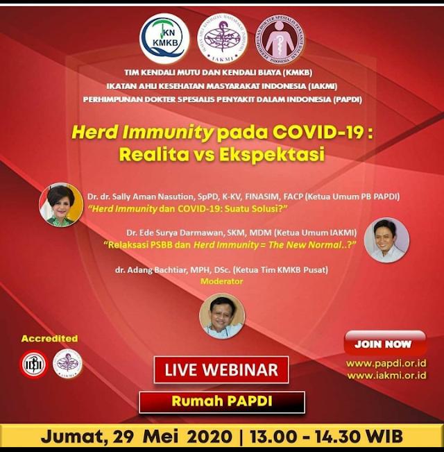 Webinar Herd Immunity pada COVID-19 : Realita vs Ekspektasi    Jumat, 29 Mei 2020  Jam: 13.00 - 14.30 WIB  LIVE dari Rumah PAPDI