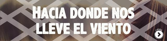 http://www.hechosdesuenos.com/2015/09/hacia-donde-nos-lleve-el-viento-parte-i.html