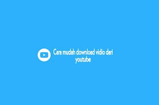 cara mudah mendownload vidio dari youtube langsung ke penyimpanan telepon