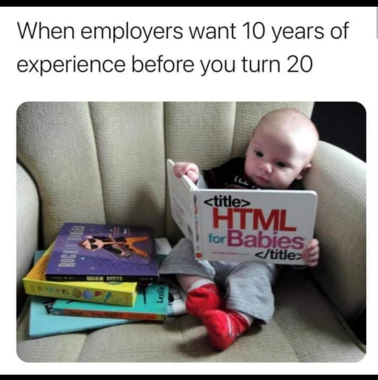 when employers want 10 years of experience before you turn 20