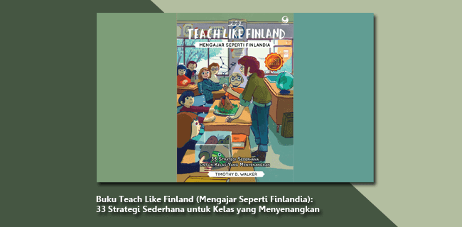 Buku Teach Like Finland (Mengajar Seperti Finlandia): 33 Strategi Sederhana untuk Kelas yang Menyenangkan
