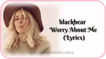 Ellie-Goulding-Worry-About-Me-Lyrics-blackbear