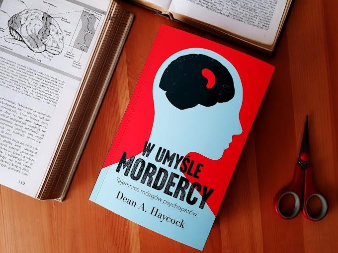 W umyśle mordercy. Tajemnice mózgów psychopatów/ Dean A. Haycock