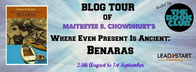 Where Even Present Is Ancient : Benaras by Maitreyee B. Choudhary