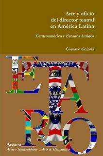 Arte y oficio del director teatral en América Latina. Tomo  V Centroamérica - Estados Unidos