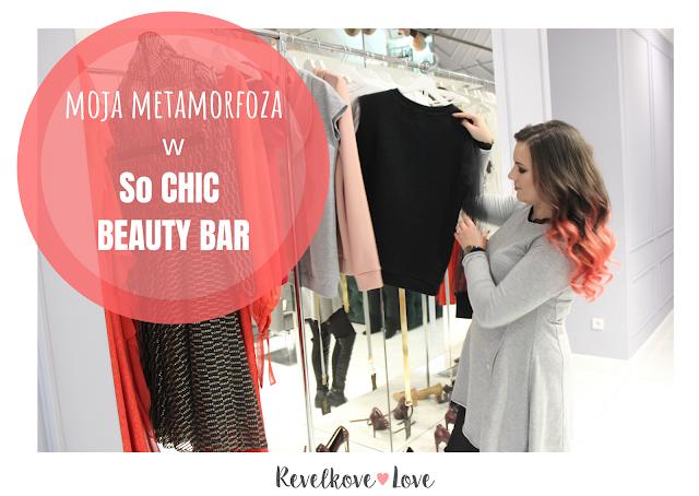 Moja metamorfoza w So Chic Beauty Bar