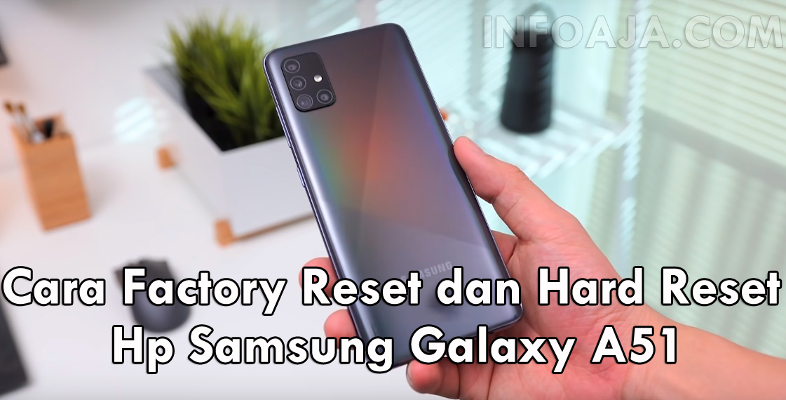 Cara Factory Reset Samsung Galaxy A51