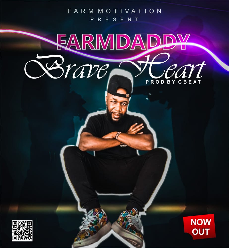 [Music] Farmdaddy - Brave Heart (Prod. Gbeat) #Arewapublisize