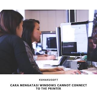 CARA MENGATASI WINDOWS CANNOT CONNECT TO THE PRINTER