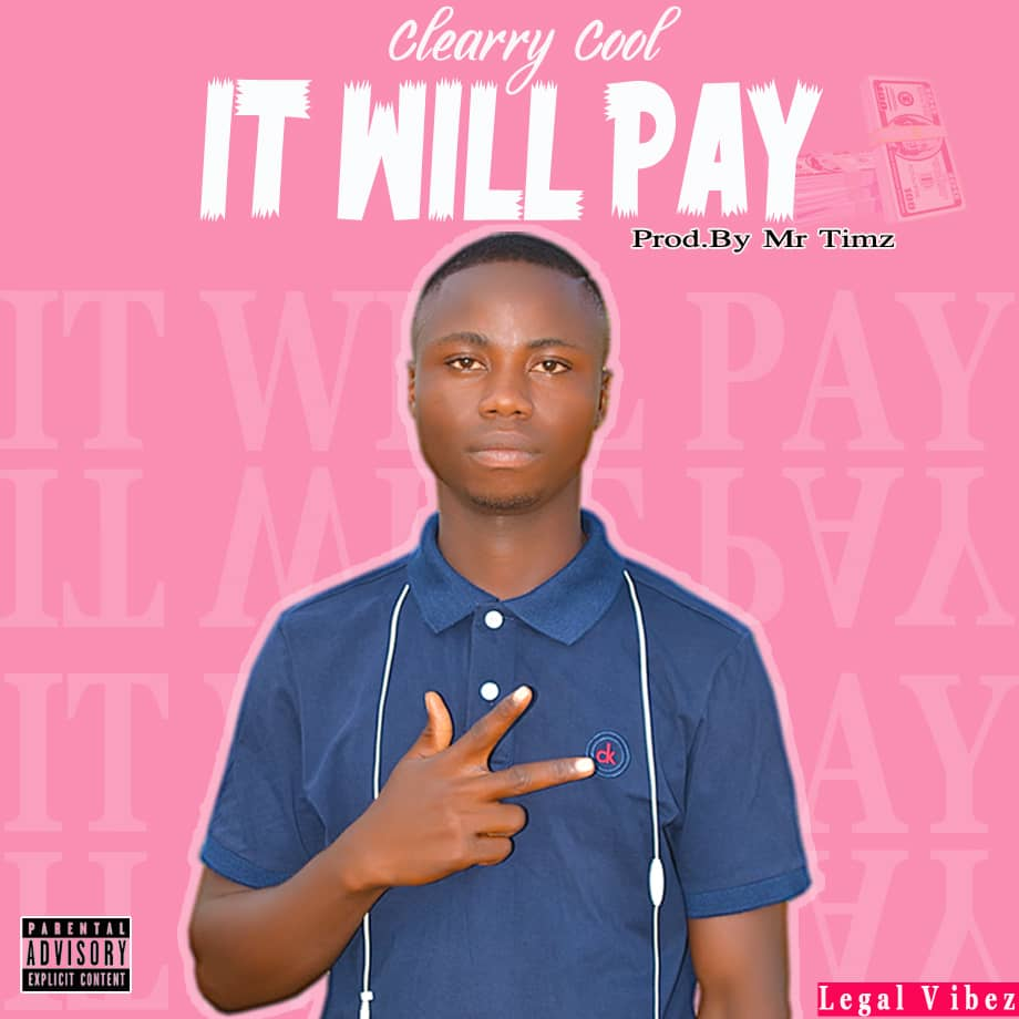 [Music] Clearry Cool - It will pay (prod. Mr. Timz) #Arewapublisize