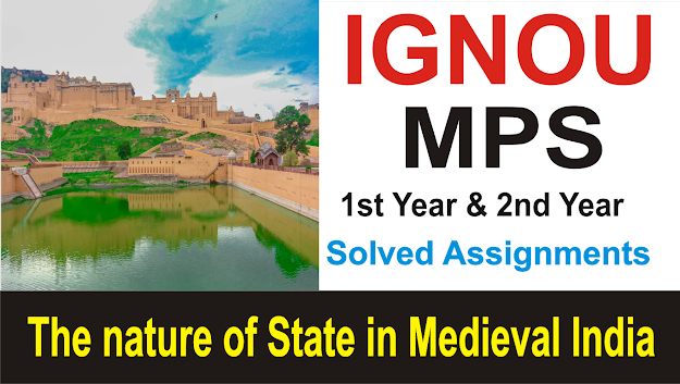 the nature of state in medieval india; ignou solved assignment; mps assignment; nature of state in medieval india