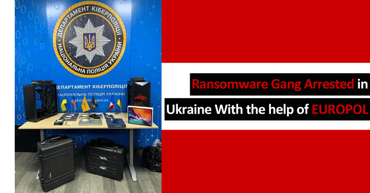 Notorious Ransomware Gang Arrested in Ukraine With The Support of EUROPOL