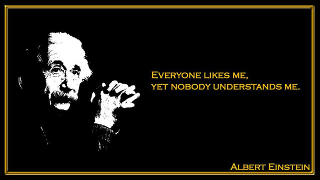 Everyone likes me, yet nobody understands me Albert Einstein inspiring quotes