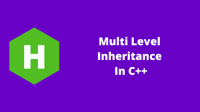 HackerRank Multi Level Inheritance in C++ problem solution