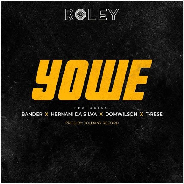 Roley Feat. Bander , Hernâni Da Silva , Dom Wilson & T-Rese - Yowe (Prod. Joldany Record)