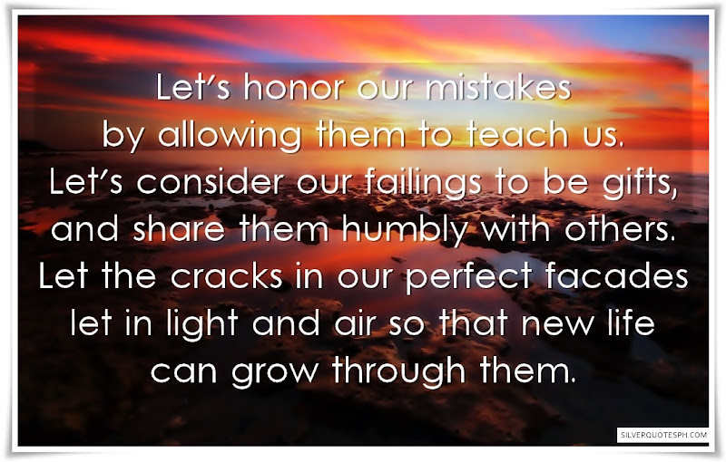 Let's Honor Our Mistakes By Allowing Them To Teach Us