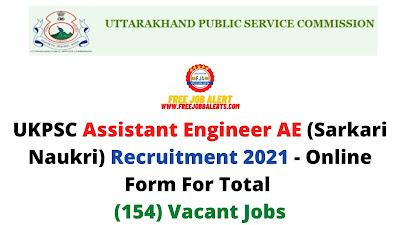 Free Job Alert: UKPSC Assistant Engineer AE (Sarkari Naukri) Recruitment 2021 - Online Form For Total (154) Vacant Jobs