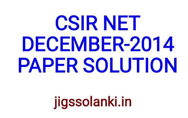 CSIR NET DECEMBER - 2014 PAPER SOLUTION