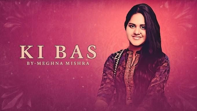 Ki Bas Lyrics - Meghna Mishra & Sanjay Kumar Mishra (2020)