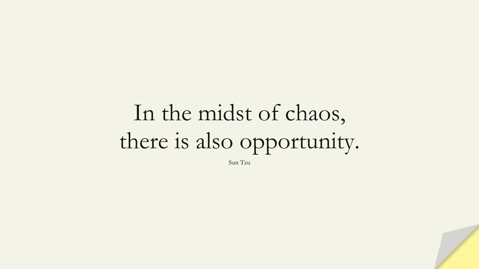 In the midst of chaos, there is also opportunity. (Sun Tzu);  #HardWorkQuotes