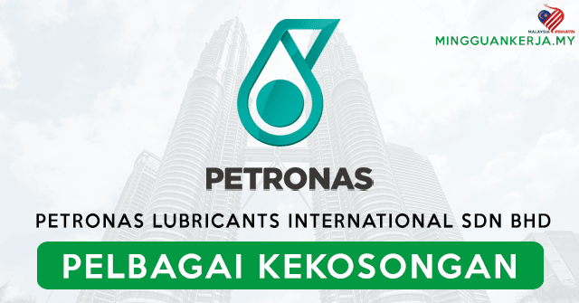 Pelbagai Jawatan Kosong Terkini Petronas Lubricants International Sdn Bhd (PETRONAS) ~ Mohon Segera Sebelum 11 Oktober 2020