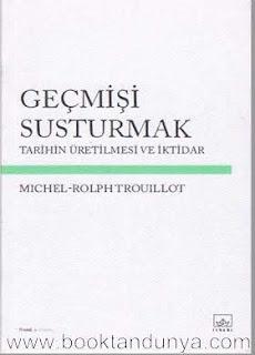 Michel-Rolph Trouillot - Geçmişi Susturmak - Tarihin Üretilmesi ve İktidar
