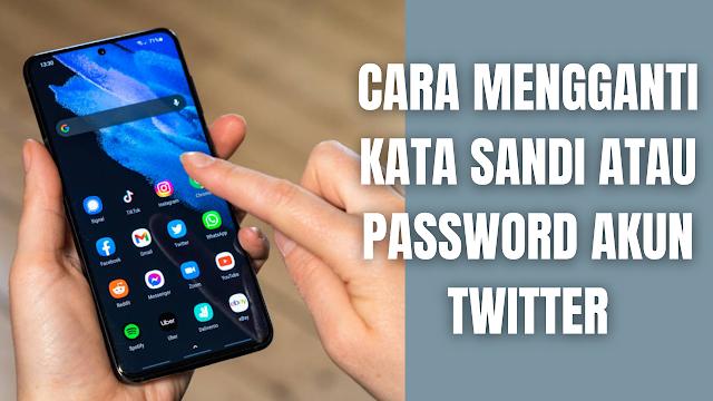 """Cara Mengganti Kata Sandi atau Password Akun Twitter Dengan Mudah Dan Aman Untuk mengganti kata sandi atau password Akun Twitter, silahkan di ikuti langkah-langkah berikut ini :  Buka aplikasi Twitter Pilih ikon """"Garis Tiga"""" pada pojok atas di panel navigasi Pilih """"Pengaturan dan Privasi"""" Pilih """"Akun"""" Dari tab akun, klik """"Kata Sandi"""" Masukkan """"Kata Sandi Saat Ini"""" Masukkan """"Kata Sandi Baru"""" Simpan perubahan dengan mengeklik """"Simpan atau Perbarui Kata Sandi""""    Nah itu dia bagaimana cara untuk mengganti kata sandi atau password Akun Twitter dengan mudah dan aman. Melalui bahasan di atas bisa diketahui mengenai beberapa cara yang bisa dilakukan untuk mengganti kata sandi atau password Akun Twitter. Mungkin hanya itu yang bisa disampaikan di dalam artikel ini, mohon maaf bila terjadi kesalahan di dalam penulisan, dan terimakasih telah membaca artikel ini.""""God Bless and Protect Us"""""""