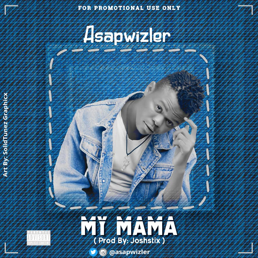 DOWNLOAD MP3: Asapwizler - My Mama - Welcome to Exclusiveclue