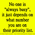 "No one is ""always busy"", it just depends on what number you are on their priority list."