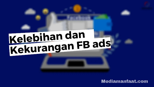 Kelebihan dan Kekurangan Facebook Ads