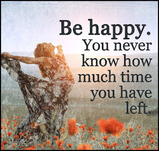 Staying Alive is Not Enough :Be happy. You never know how much time you have left.