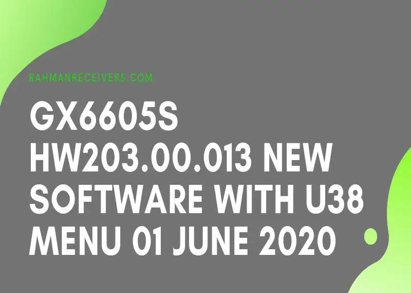 GX6605S HW203.00.013 NEW SOFTWARE WITH U38 MENU 01 JUNE 2020