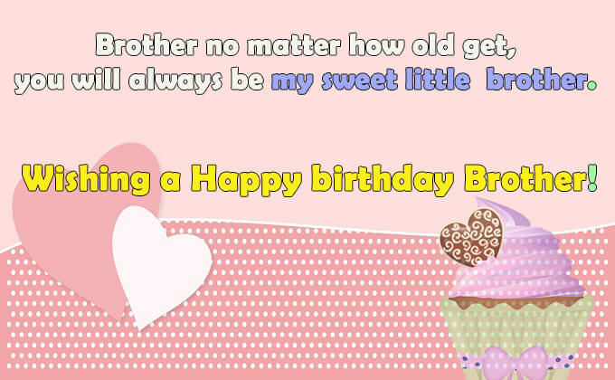 happy birthday wishes for Little brother from sister