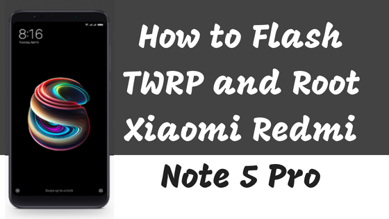 How to Flash TWRP and Root Xiaomi Redmi Note 5 Pro ~ HARSHIT