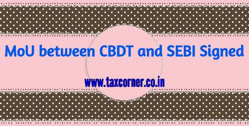 MoU between CBDT and SEBI Signed