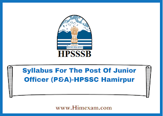 Syllabus For The Post Of Junior Officer (P&A)-HPSSC Hamirpur