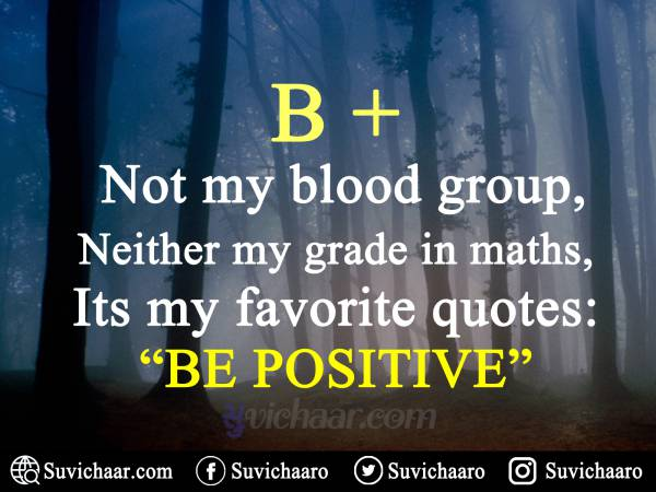 B + Not My Blood Group, Neither My Grade In Maths, Its My Favorite Quotes- 'be Positive'